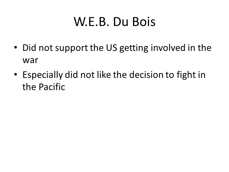 Did not support the US getting involved in the war Especially did not like the decision to fight in the Pacific