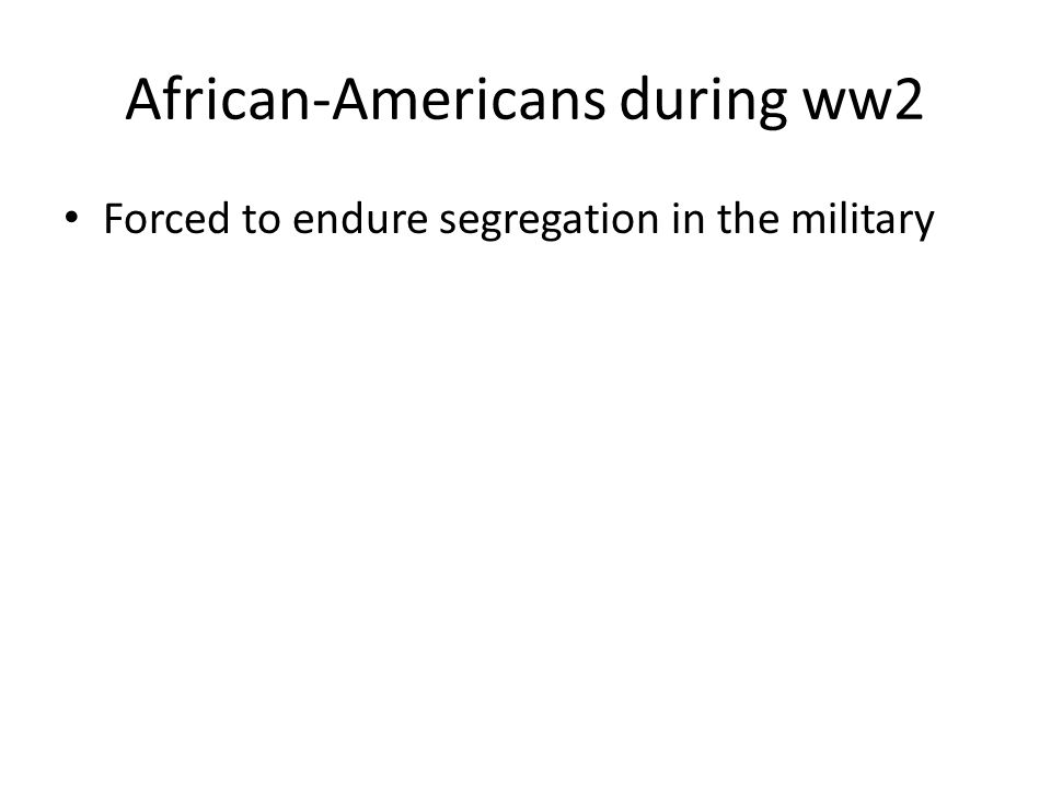 African-Americans during ww2 Forced to endure segregation in the military