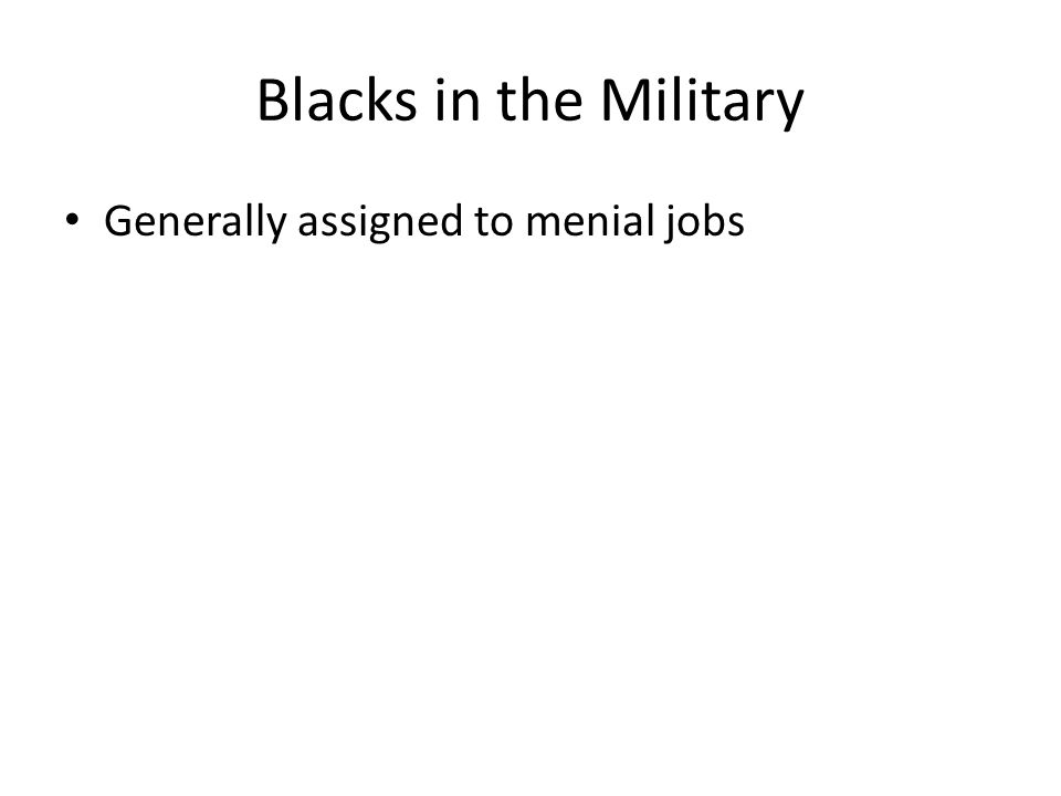 Blacks in the Military Generally assigned to menial jobs