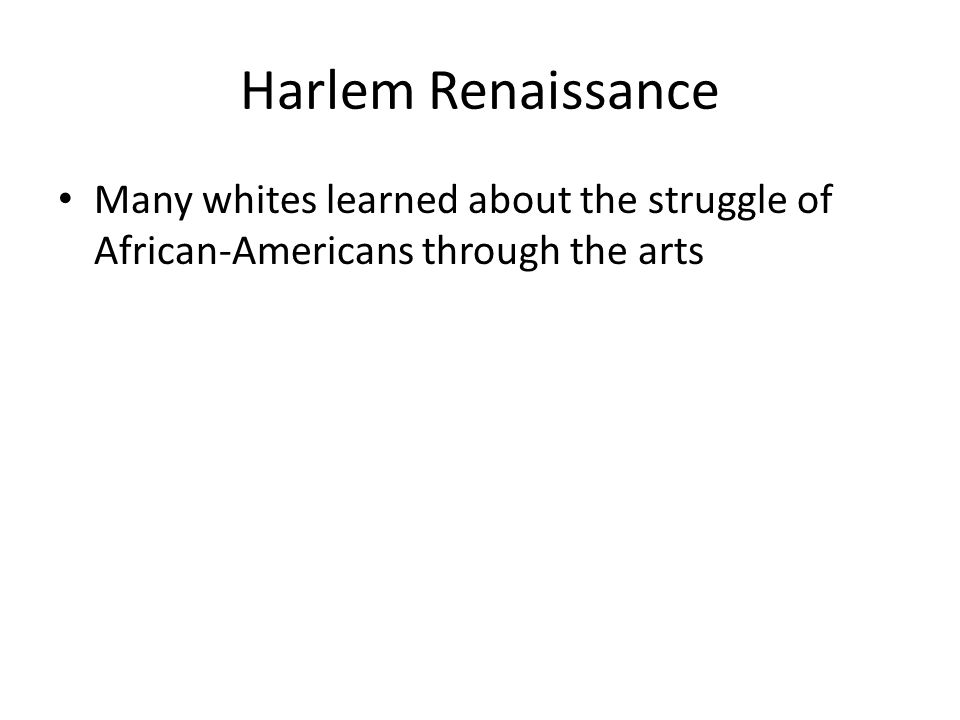 Harlem Renaissance Many whites learned about the struggle of African-Americans through the arts