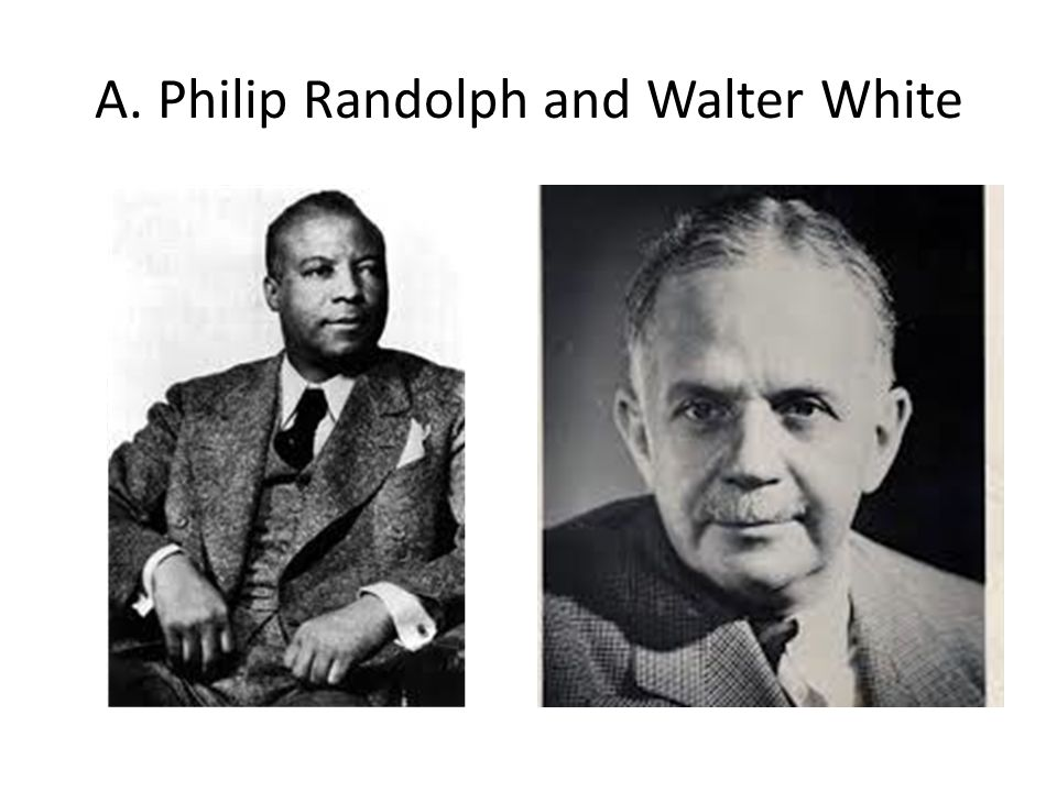 A. Philip Randolph and Walter White