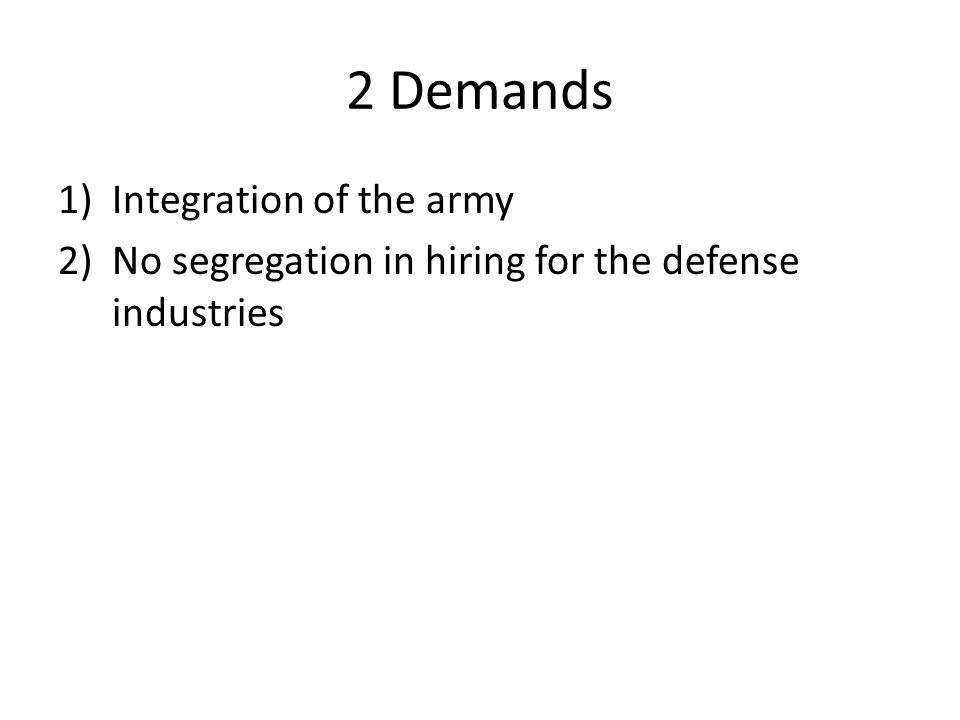 2 Demands 1)Integration of the army 2)No segregation in hiring for the defense industries