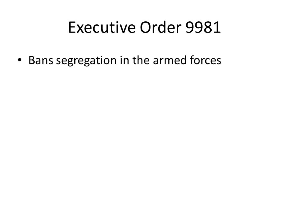 Executive Order 9981 Bans segregation in the armed forces
