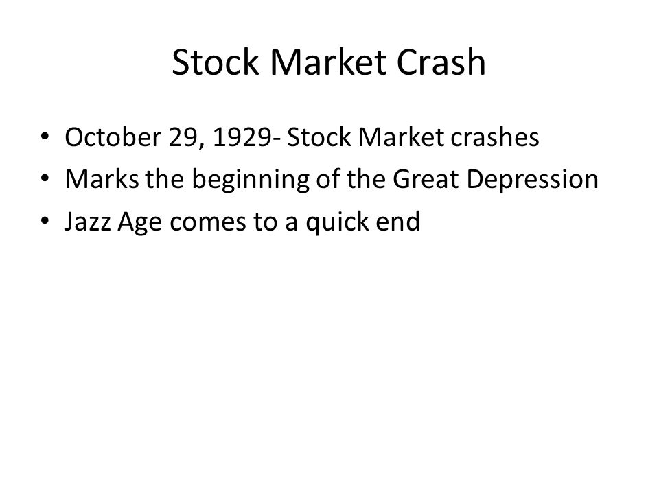 October 29, 1929- Stock Market crashes Marks the beginning of the Great Depression Jazz Age comes to a quick end