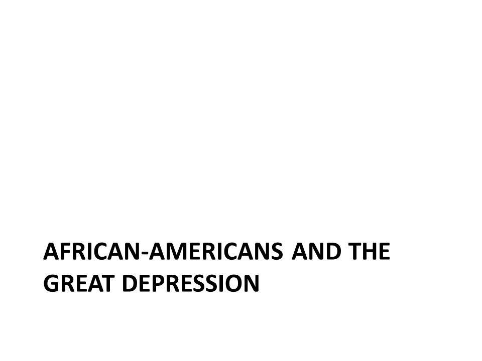AFRICAN-AMERICANS AND THE GREAT DEPRESSION