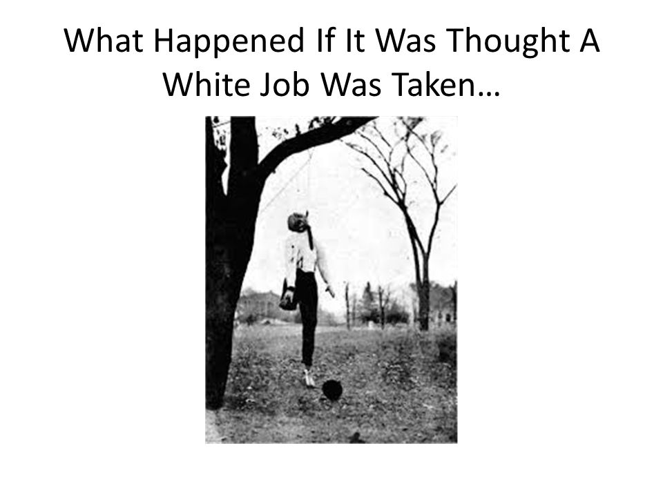 What Happened If It Was Thought A White Job Was Taken…