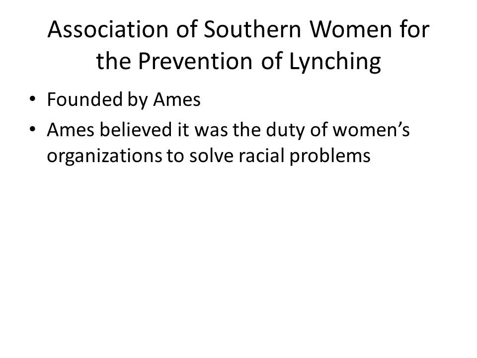 Founded by Ames Ames believed it was the duty of women's organizations to solve racial problems