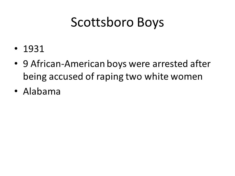 Scottsboro Boys 1931 9 African-American boys were arrested after being accused of raping two white women Alabama
