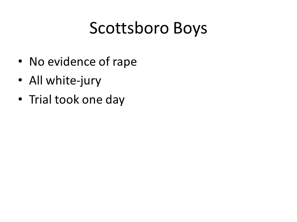 Scottsboro Boys No evidence of rape All white-jury Trial took one day