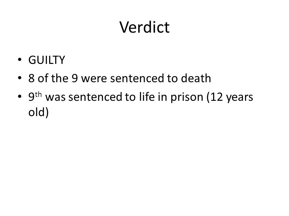 Verdict GUILTY 8 of the 9 were sentenced to death 9 th was sentenced to life in prison (12 years old)