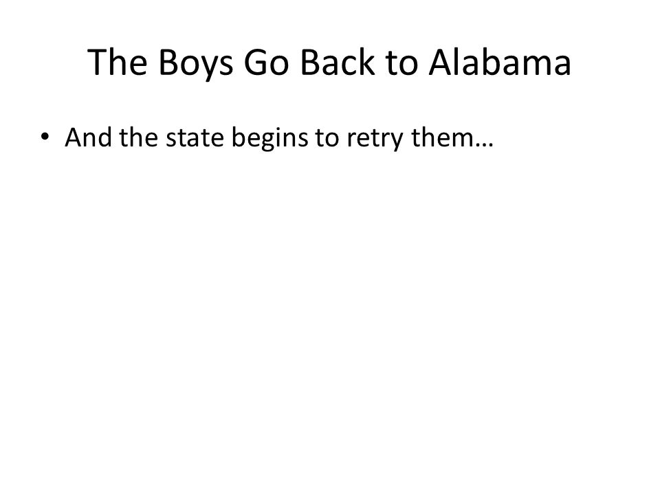 The Boys Go Back to Alabama And the state begins to retry them…