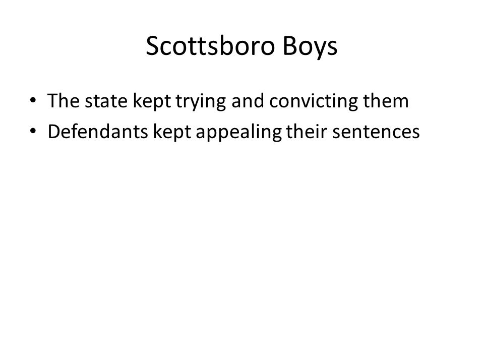 Scottsboro Boys The state kept trying and convicting them Defendants kept appealing their sentences