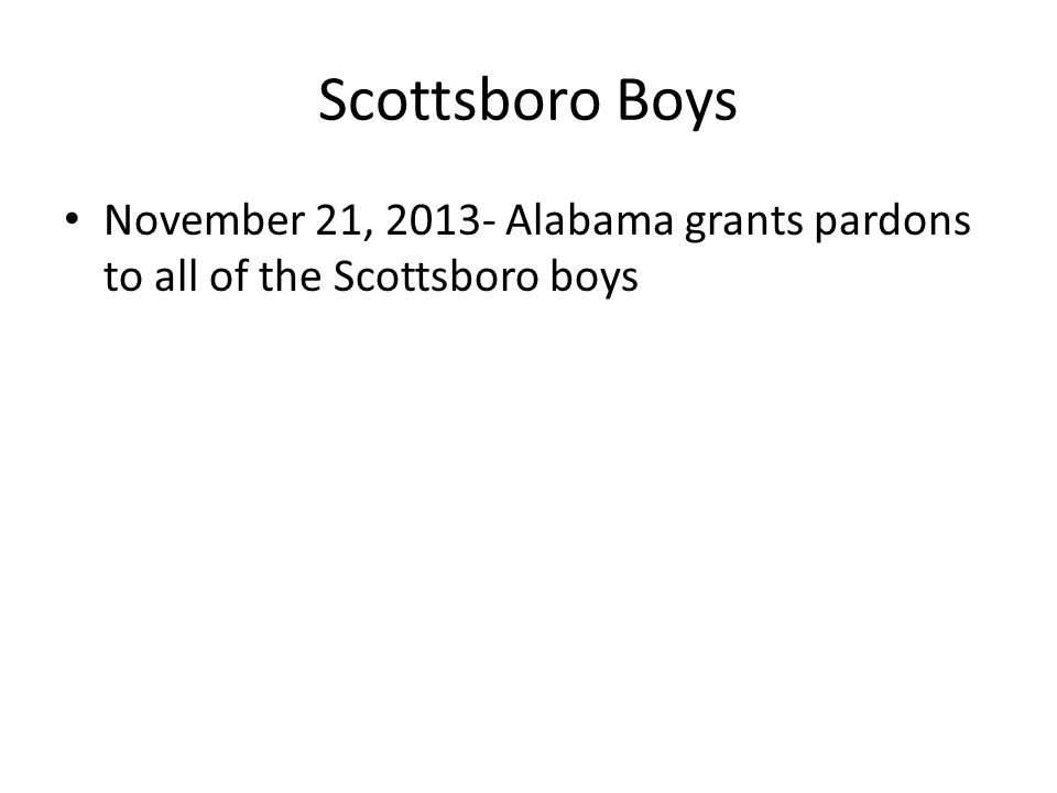 Scottsboro Boys November 21, 2013- Alabama grants pardons to all of the Scottsboro boys