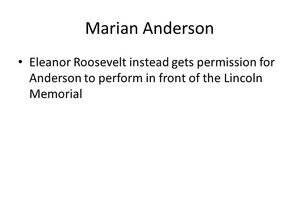 Marian Anderson Eleanor Roosevelt instead gets permission for Anderson to perform in front of the Lincoln Memorial