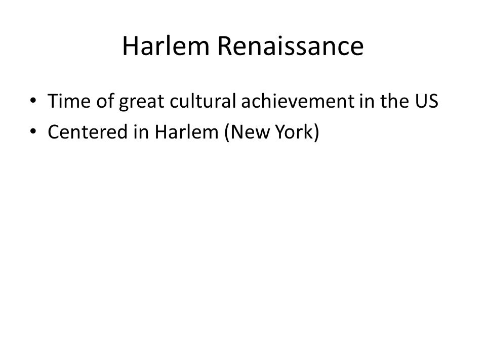 Harlem Renaissance Time of great cultural achievement in the US Centered in Harlem (New York)
