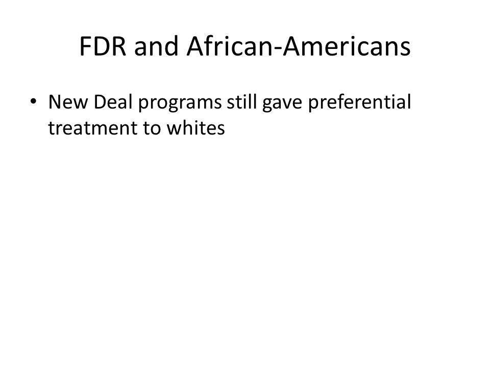 FDR and African-Americans New Deal programs still gave preferential treatment to whites