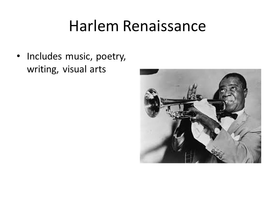 Harlem Renaissance Includes music, poetry, writing, visual arts