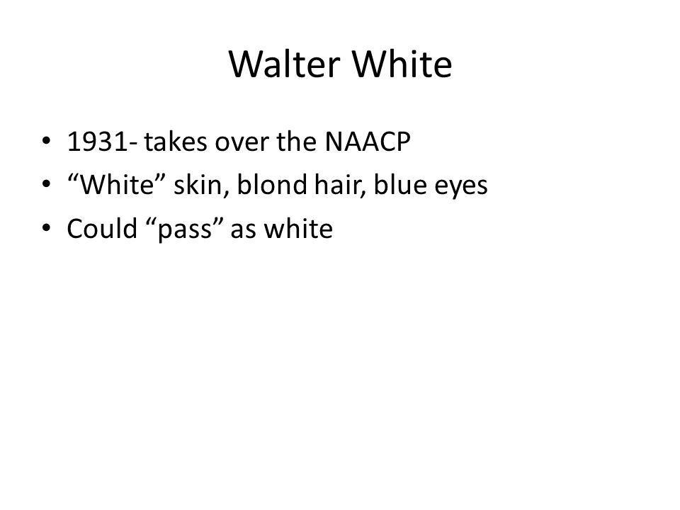 1931- takes over the NAACP White skin, blond hair, blue eyes Could pass as white