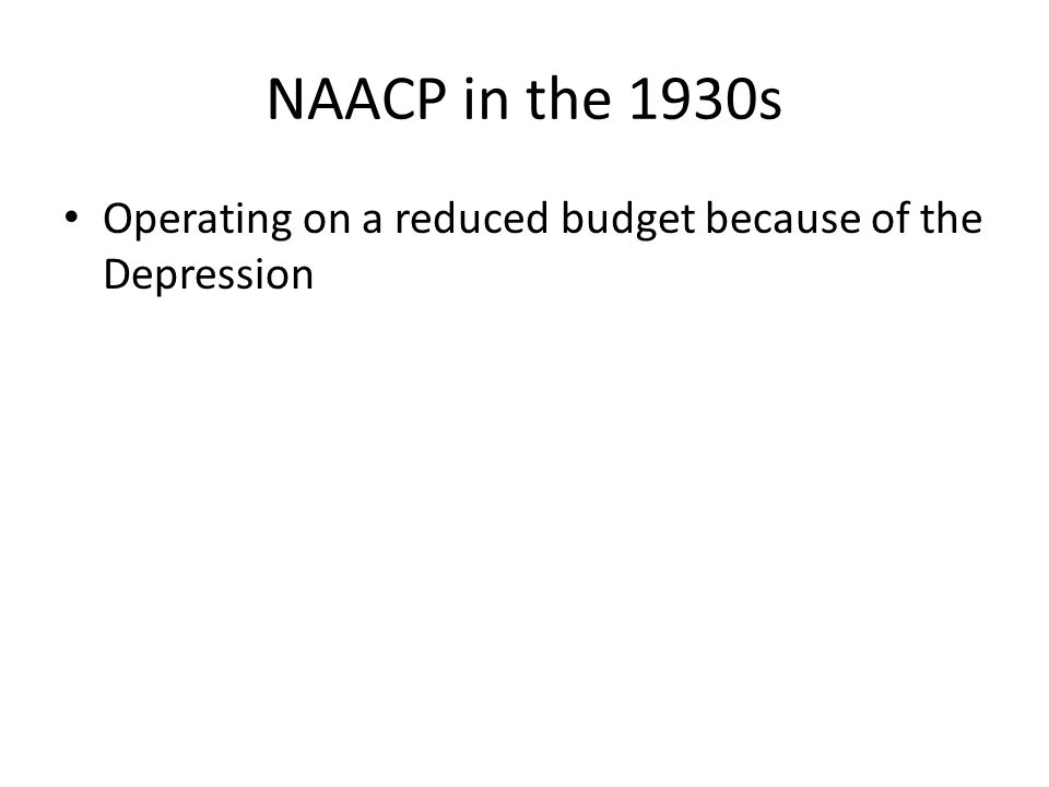 NAACP in the 1930s Operating on a reduced budget because of the Depression