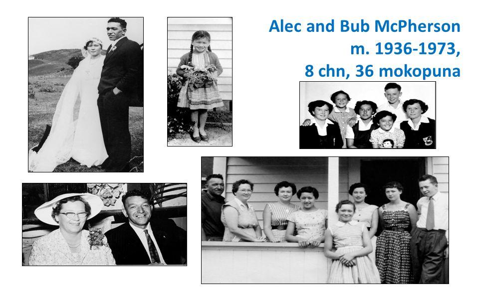 Alec and Bub McPherson m. 1936-1973, 8 chn, 36 mokopuna