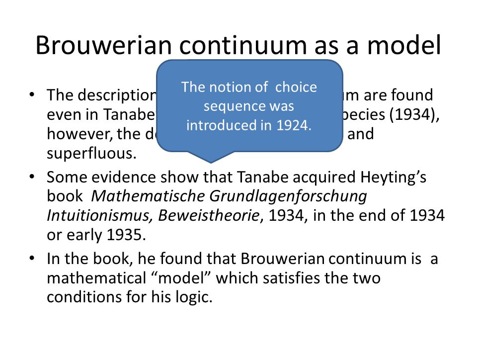 Brouwerian continuum as a model The descriptions on Brouwerian continuum are found even in Tanabe's first paper on Logic of Species (1934), however, the descriptions are very vague and superfluous.