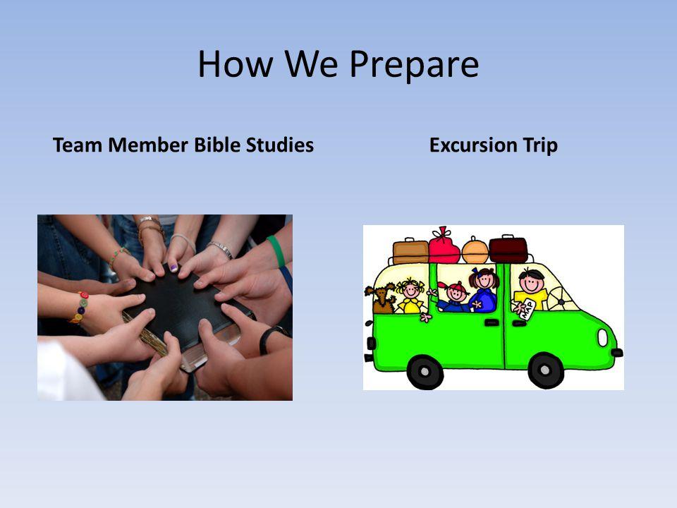 How We Prepare Team Member Bible StudiesExcursion Trip