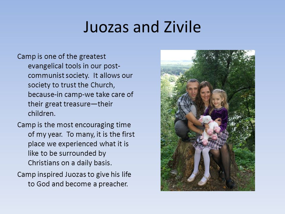 Juozas and Zivile Camp is one of the greatest evangelical tools in our post- communist society.
