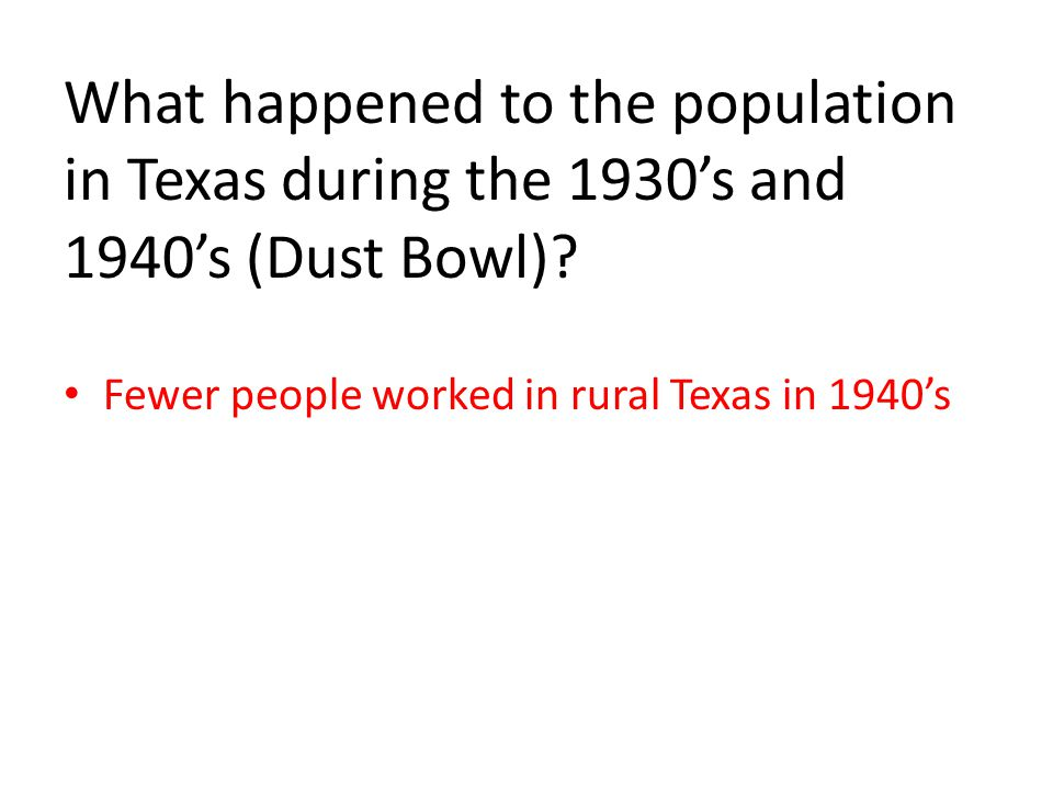 What happened to the population in Texas during the 1930's and 1940's (Dust Bowl).
