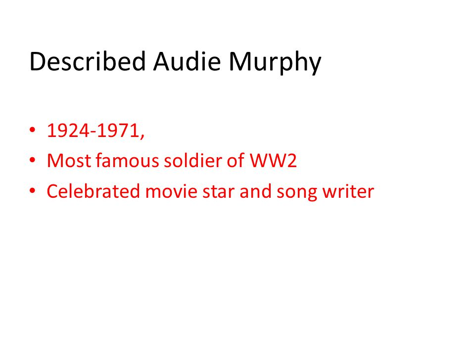 Described Audie Murphy 1924-1971, Most famous soldier of WW2 Celebrated movie star and song writer