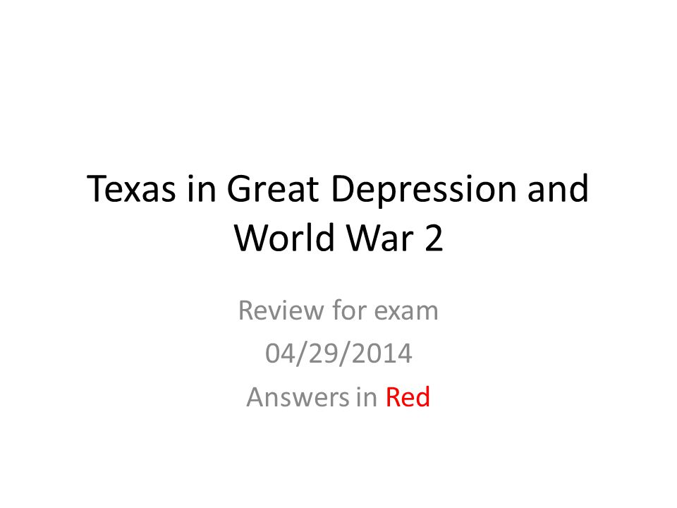 Texas in Great Depression and World War 2 Review for exam 04/29/2014 Answers in Red