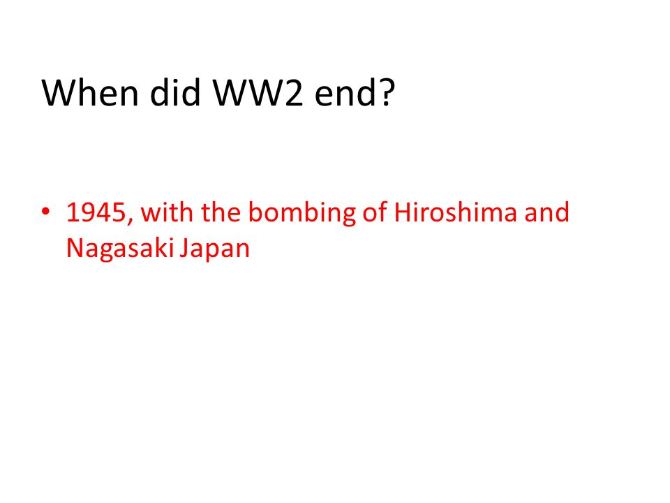 When did WW2 end 1945, with the bombing of Hiroshima and Nagasaki Japan
