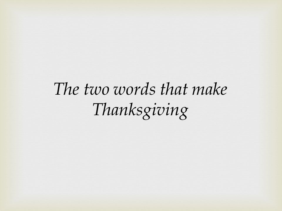 The two words that make Thanksgiving