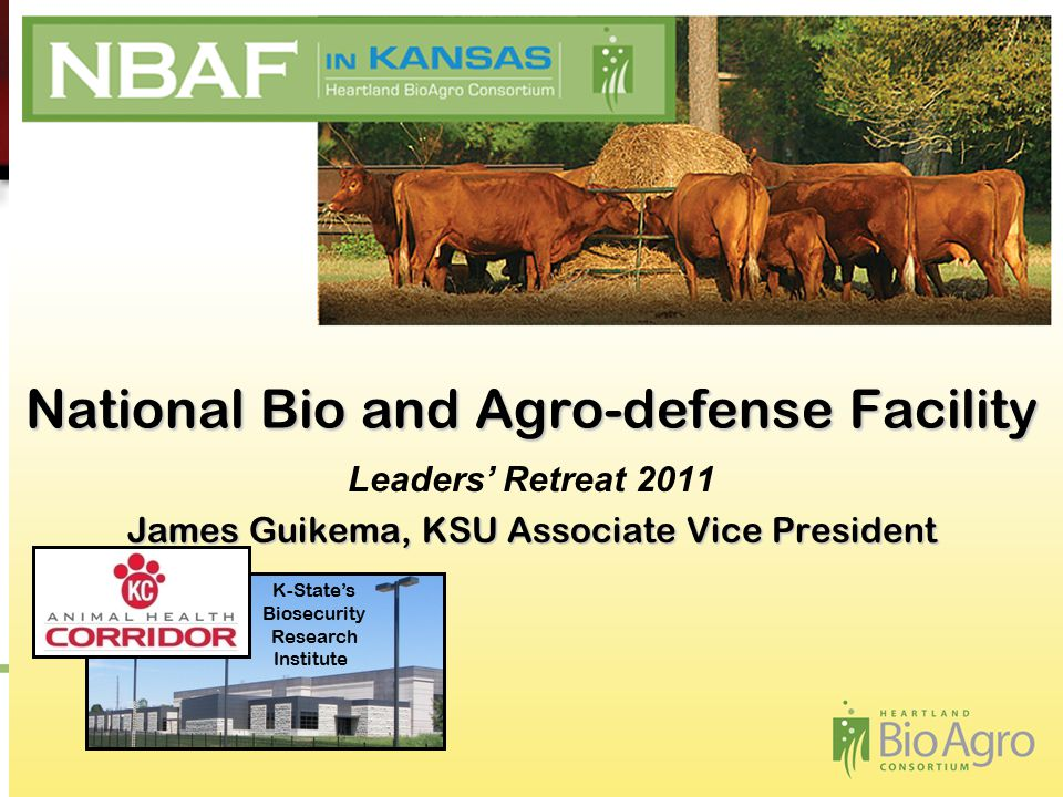 National Bio and Agro-defense Facility K-State's Biosecurity Research Institute Leaders' Retreat 2011 James Guikema, KSU Associate Vice President