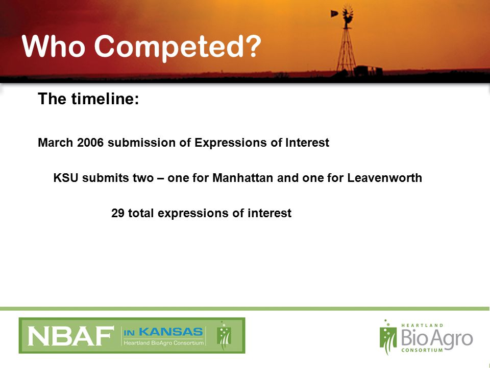 The timeline: March 2006 submission of Expressions of Interest KSU submits two – one for Manhattan and one for Leavenworth 29 total expressions of interest Who Competed