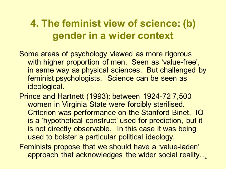 24 4. The feminist view of science: (b) gender in a wider context Some areas of psychology viewed as more rigorous with higher proportion of men. Seen