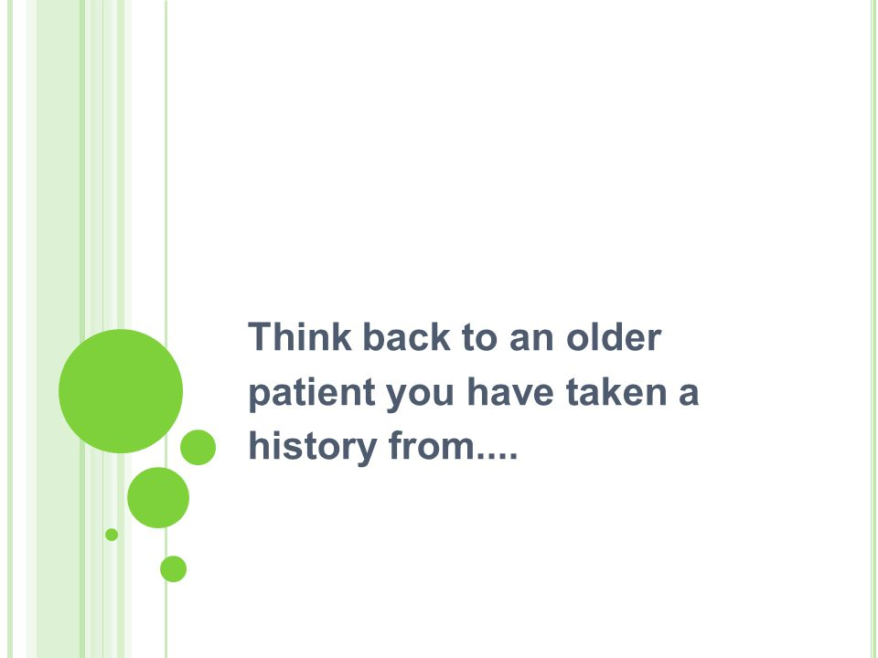 Think back to an older patient you have taken a history from....
