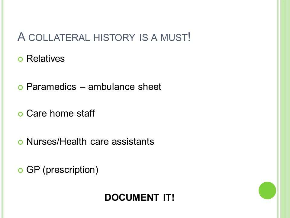 A COLLATERAL HISTORY IS A MUST .