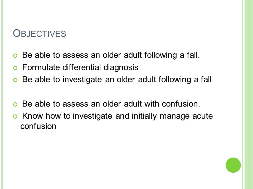 O BJECTIVES Be able to assess an older adult following a fall.