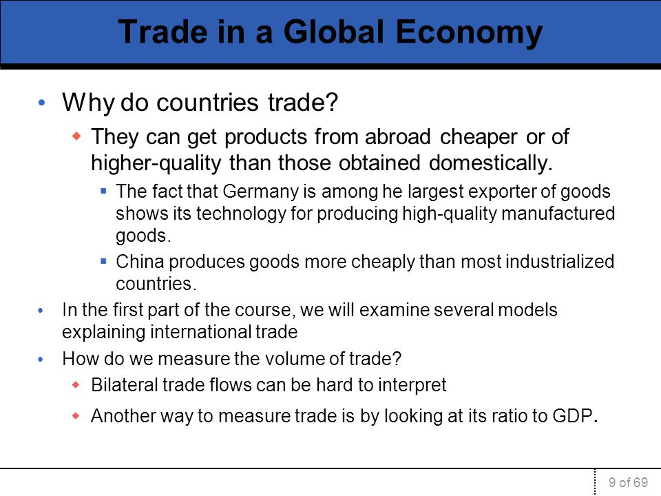 9 of 69 Trade in a Global Economy Why do countries trade.