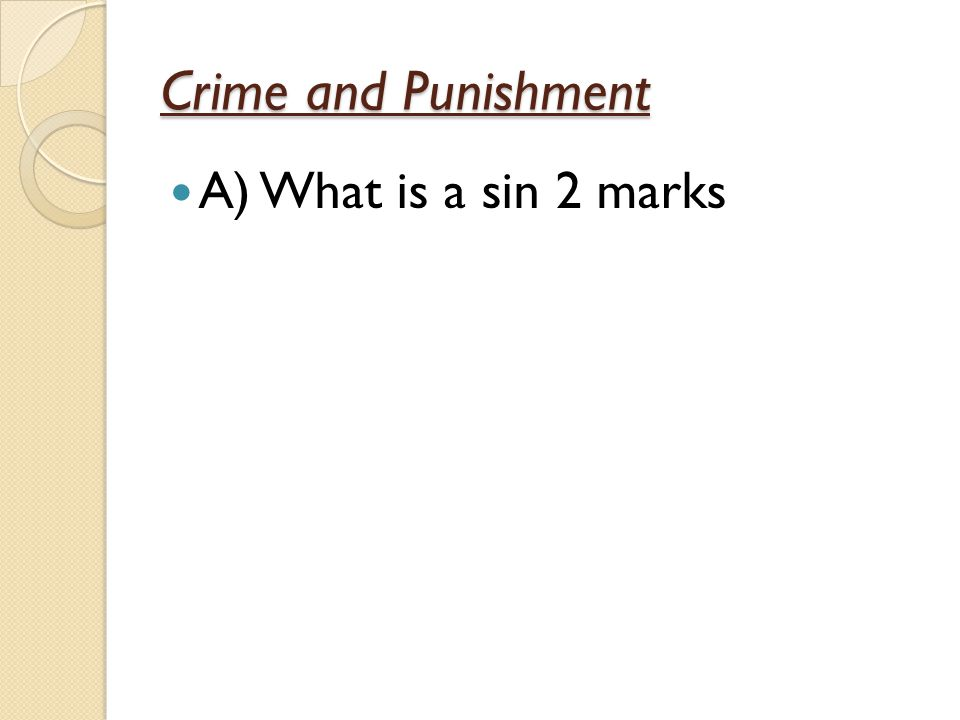 Crime and Punishment A) Sin = An act against the will of God 2 Breaking of the 10 Commandments 2 Breaking of God's rules 2 Doing something wrong 1