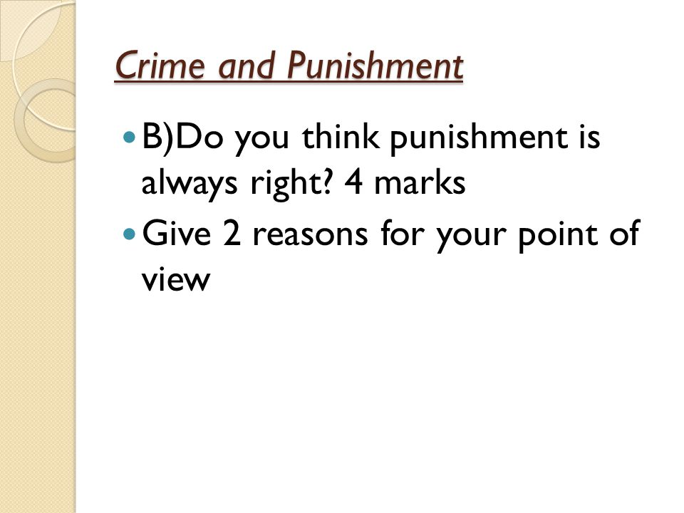 Crime and Punishment B) Do you think punishment is always right.