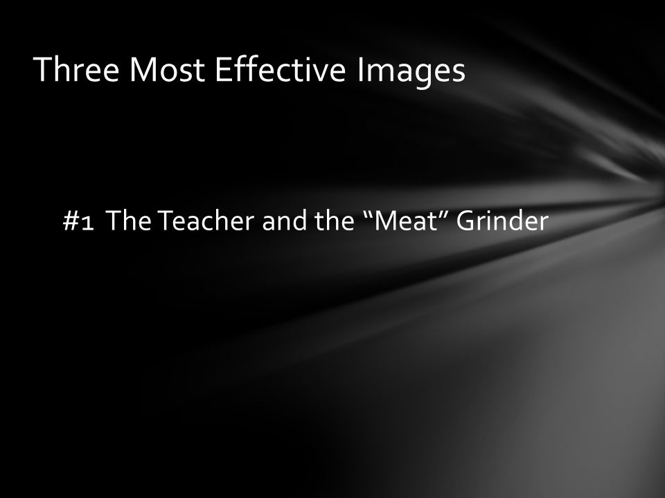 #1 The Teacher and the Meat Grinder Three Most Effective Images