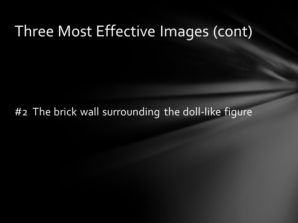 #2 The brick wall surrounding the doll-like figure Three Most Effective Images (cont)
