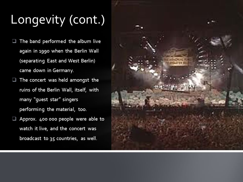  The band performed the album live again in 1990 when the Berlin Wall (separating East and West Berlin) came down in Germany.