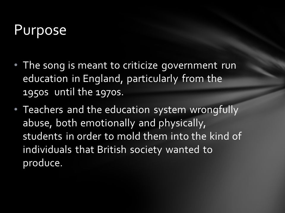 The song is meant to criticize government run education in England, particularly from the 1950s until the 1970s.