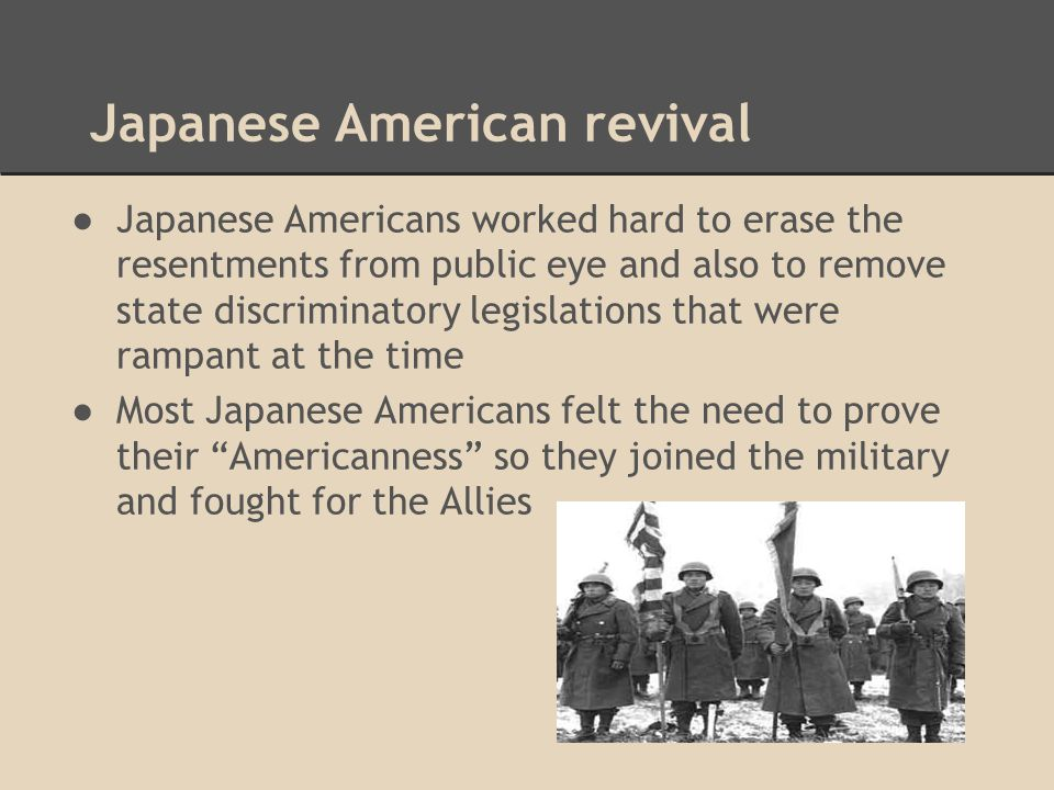 Japanese American revival ●Japanese Americans worked hard to erase the resentments from public eye and also to remove state discriminatory legislation