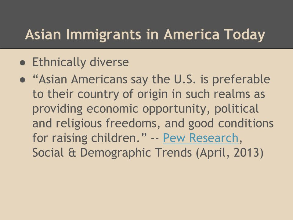 """Asian Immigrants in America Today ●Ethnically diverse ●""""Asian Americans say the U.S. is preferable to their country of origin in such realms as provid"""