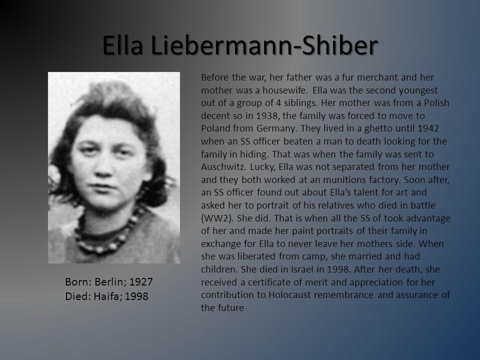 Ella Liebermann-Shiber Born: Berlin; 1927 Died: Haifa; 1998 Before the war, her father was a fur merchant and her mother was a housewife.
