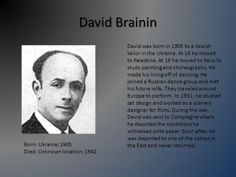 David Brainin David was born in 1905 to a Jewish tailor in the Ukraine.