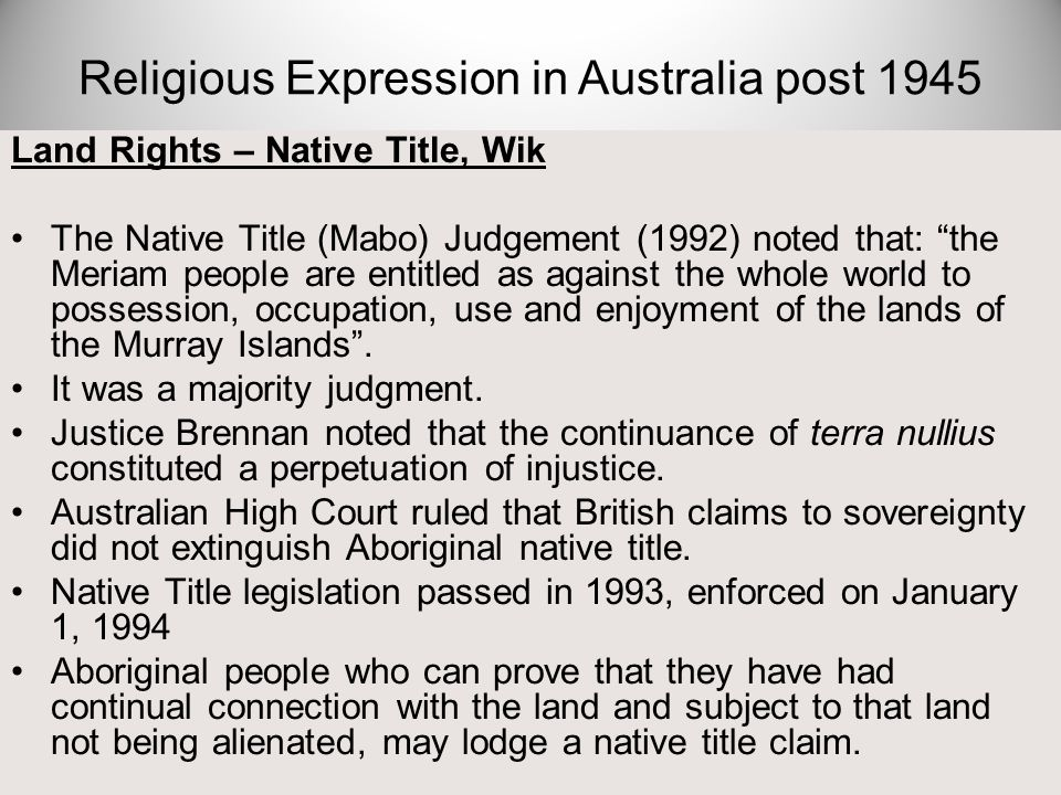 "Land Rights – Native Title, Wik The Native Title (Mabo) Judgement (1992) noted that: ""the Meriam people are entitled as against the whole world to pos"